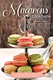 Macarons Cookbook: Comprehensive Macarons Recipe Book to Learn How to Make Macarons