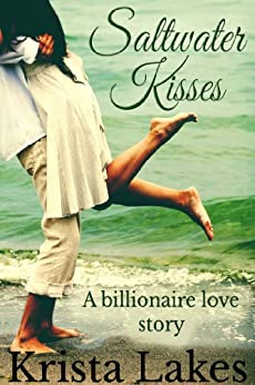 Saltwater Kisses: A Billionaire Love Story (The Kisses Series Book 1) by [Lakes, Krista]