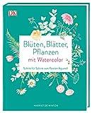 Blüten, Blätter, Pflanzen malen mit Watercolor: Schritt für Schritt zum floralen Aquarell - Harriet de Winton