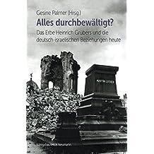 Alles durchbewältigt?: Das Erbe Heinrich Grübers und die deutsch-israelischen Beziehungen heute