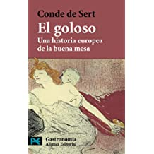 El goloso / The greedy: Una Historia Europea De La Buena Mesa / An European History of Good Food (Gastronomia / Gastronomy)