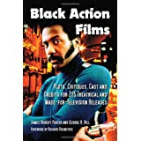 Black Action Films: Plots, Critiques, Cast and Credits for 235 Theatrical and Made-For-Television Releases