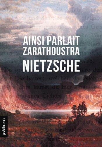 Lire en ligne Ainsi parlait Zarathoustra: ce bouleversement de lave poétique au service de l'homme sans dieu pdf
