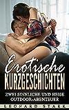 Erotische Kurzgeschichten: Zwei sinnliche und heiße Outdoor-Abenteuer (Erotik ab 18 unzensiert,Sexgeschichten ab 18, für Frauen, männer und Paare, Erotik deutsch)