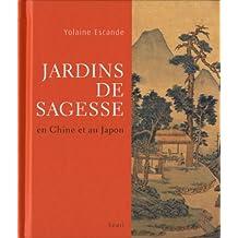 Jardins de sagesse : En Chine et au Japon
