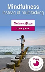 Mindfulness instead of multitasking - A pleading for a more conscious life by Madame Missou (2014-01-29)