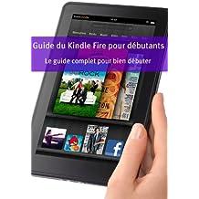 Guide du Kindle Fire pour débutants: Le guide complet pour bien débuter