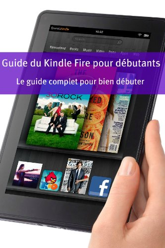 Guide du Kindle Fire pour débutants: Le...