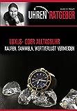 Der Uhrenratgeber: Kaufen | Sammeln | Wertverlust vermeiden