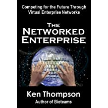 The Networked Enterprise: Competing for the Future Through Virtual Enterprise Networks