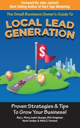 Small Business Owner's Guide To Local Lead Generation: Proven Strategies & Tips To Grow Your Business! by Ray L. Perry (2015-06-19)