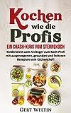 Kochen wie die Profis: Ein Crash-Kurs vom Sternekoch: Kinderleicht vom Anfänger zum Koch-Profi mit ausgewogenen, gesunden und leckeren Rezepten vom Küchenchef! ... vegan kochen, Haushalt, Kochen lernen)