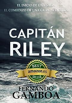CAPITÁN RILEY: Premio Eriginal Books: Mejor novela de Acción y Aventuras de 2017 (Las aventuras del Capitán Riley) (Spanish Edition) von [Gamboa, Fernando]