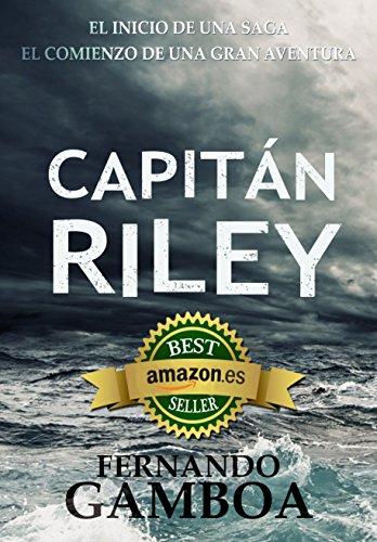 CAPITÁN RILEY: Premio Eriginal Books: Mejor novela de Acción y Aventuras de 2017 (Las aventuras del Capitán Riley nº 1) por Fernando Gamboa
