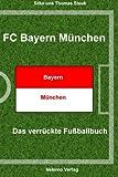 FC Bayern München: Das verrückte Fußballbuch