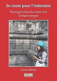 En route pour l'Indonésie : Chroniques culturelles autour d'un archipel émergent par Franck Michel