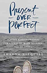 [(Present Over Perfect : Leaving Behind Frantic for a Simpler, More Soulful Way of Living)] [Author: Shauna Niequist, Brene Brown] published on (August, 2016)