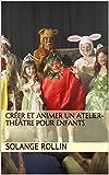Telecharger Livres Creer et animer un atelier theatre pour enfants (PDF,EPUB,MOBI) gratuits en Francaise