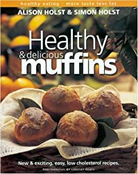 Healthy and Delicious Muffins (Healthy eating: more taste, less fat) by Alison Holst (2000-08-01)