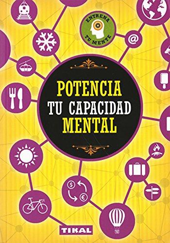 Potencia tu capacidad mental (Entrena tu mente) por Tikal Ediciones S A