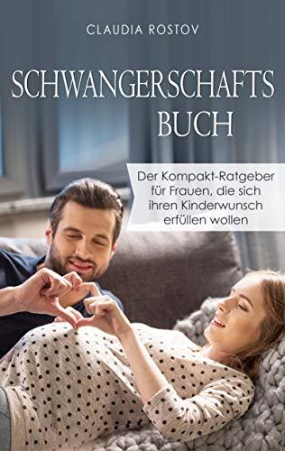 Schwangerschaftsbuch: Der Kompakt-Ratgeber für Frauen, die sich ihren Kinderwunsch erfüllen wollen (Schwangerschaftstagebuch, erste Schwangerschaft, Schwanger werden)