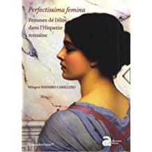 Perfectissima femina : Femmes de l'élite dans l'Hispanie romaine. Coffret en 2 volumes