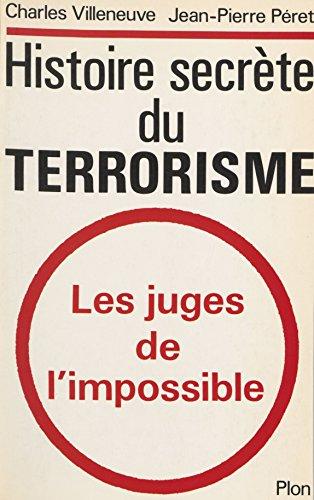 Histoire secrète du terrorisme: Les juges de l'impossible