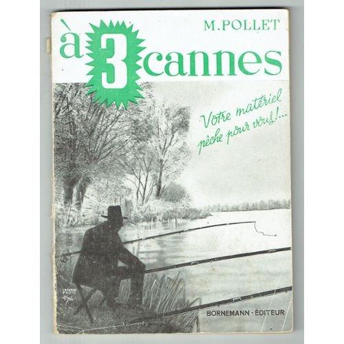 A trois cannes, votre matériel pêche pour vous !. par Pollet Michel
