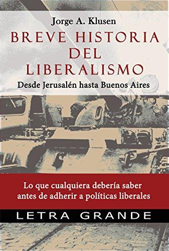 Breve historia del liberalismo. Desde Jerusalen hasta Buenos Aires: Lo que cualquiera debería saber antes de adherir a políticas liberales por Jorge Klusen