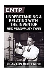 ENTP: Understanding & Relating with the Inventor (MBTI Personality Types) by Clayton Geoffreys (2015-07-27)