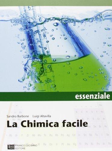 La chimica facile. Volume unico essenziale. Per le Scuole superiori. Con espansione online