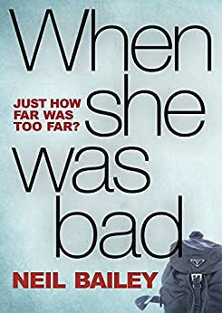 When She Was Bad (Barclay & MacDonald Book 1) by [Bailey, Neil]