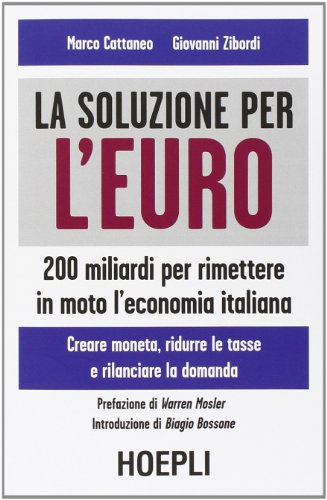 La soluzione per l'euro. 200 miliardi per rimettere in moto l'economia italiana