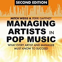 Managing Artists in Pop Music, Second Edition: What Every Artist and Manager Must Know to Succeed