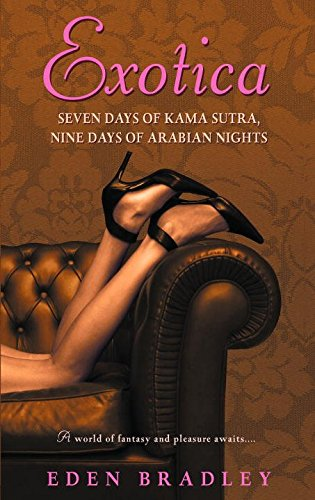 [(Exotica : Seven Days of Kama Sutra, Nine Days of Arabian Nights)] [By (author) Eden Bradley] published on (December, 2007) par Eden Bradley