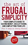 Frugal: The Art of Frugal Simplicity - Your Complete Guide to Saving Money, Decluttering and Simplifying Your Life (Plus 75 Ideas for Getting Started): ... Luxuries, Minimalism, Simple Living Book 1