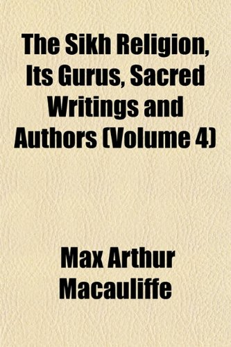 The Sikh Religion, Its Gurus, Sacred Writings and Authors (Volume 4) por Max Arthur Macauliffe