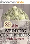 25 DIY Wedding Centerpieces With Flow...