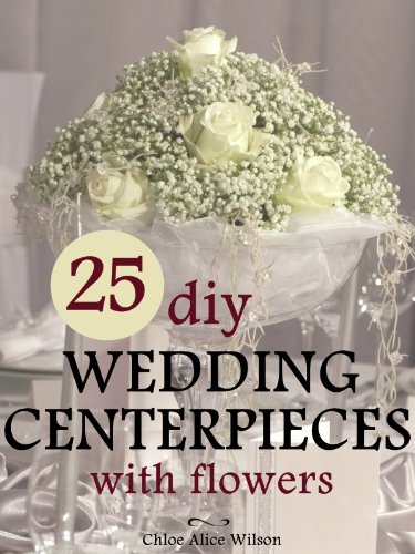 25 diy wedding centerpieces with flowers a step by step system for 25 diy wedding centerpieces with flowers a step by step system for the flower novice junglespirit