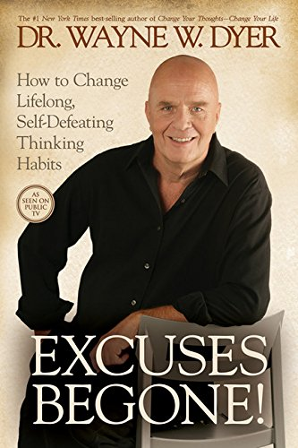 Excuses Begone!: How to Change Lifelong, Self-Defeating Thinking Habits por Wayne W. Dyer