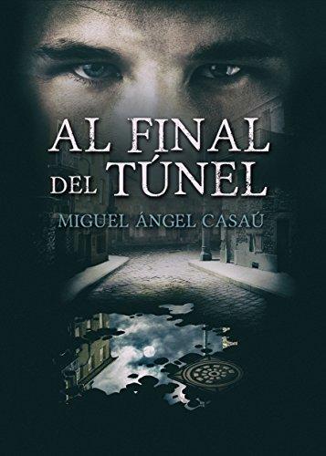 Al final del túnel: la novela revelación de esta temporada. por Miguel Ángel Casaú