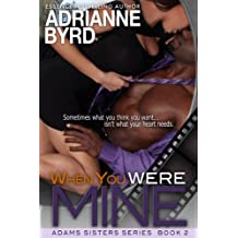 When You Were Mine (Adams Sisters Book 2)