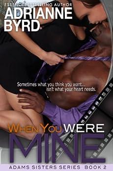 When You Were Mine (Adams Sisters Book 2) by [Byrd, Adrianne]