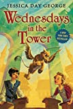 [(Wednesdays in the Tower)] [By (author) Jessica Day George] published on (May, 2014)
