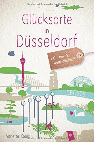 Preisvergleich Produktbild Glücksorte in Düsseldorf: Fahr hin und werd glücklich