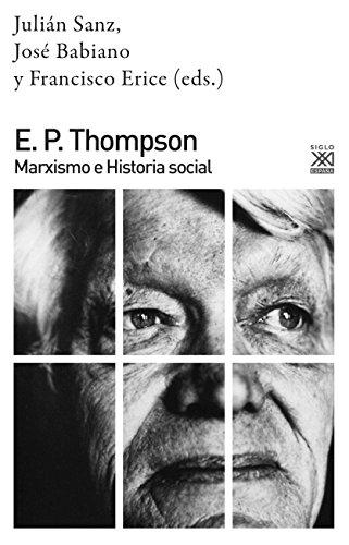 E. P THOMPSON: MARXISMO E HISTORIA SOCIAL (Siglo XXI de España General nº 1145)