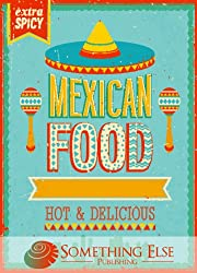 Mexican Cooking: Hot & Delicious (Something Else Publishing eCookbooks)