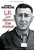L.R.LES SILENCES D'UN RESISTANT