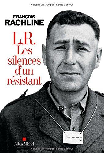 L.R. Les silences d'un résistant par François Rachline