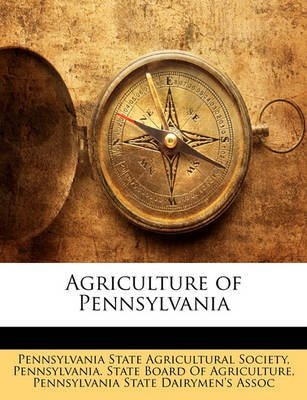 [(Agriculture of Pennsylvania)] [Created by State Agricultural Society Pennsylvania State Agricultural Society ] published on (February, 2010) par Pennsylvania State Agricultural College